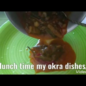 Okra dishes let eat lunch time guys