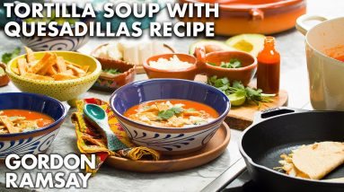 Gordon Ramsay's Tortilla Soup with Chicken Quesadillas Recipe